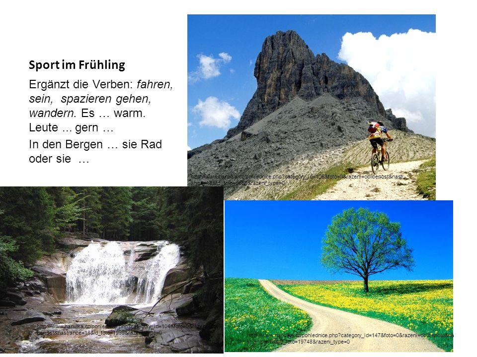 Sport im Frühling Ergänzt die Verben: fahren, sein, spazieren gehen, wandern. Es … warm. Leute... gern … In den Bergen … sie Rad oder sie … http://www