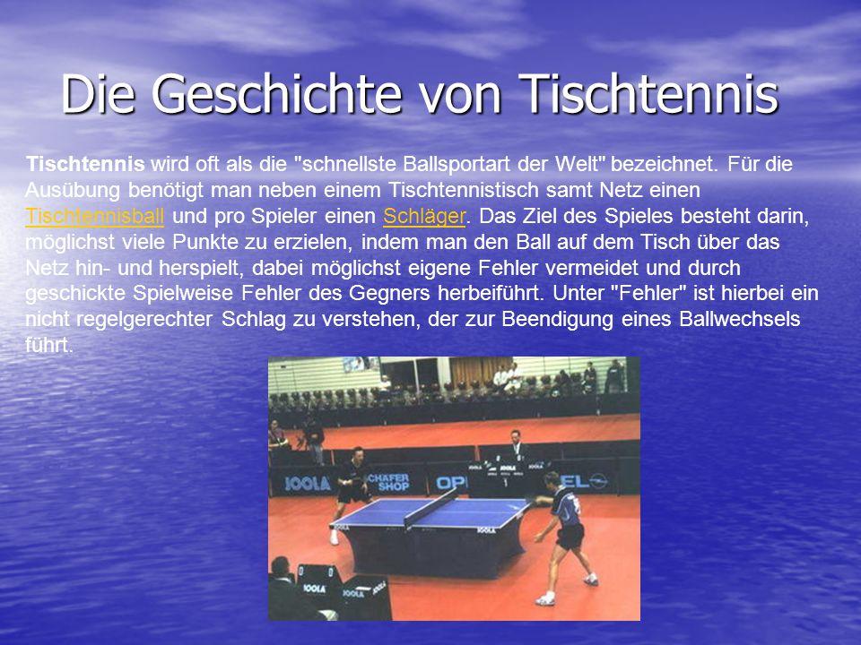 Die Geschichte von Tischtennis Tischtennis wird oft als die schnellste Ballsportart der Welt bezeichnet.