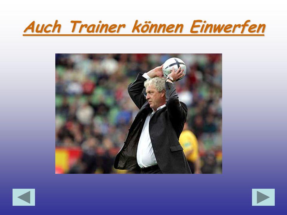 Auch Trainer können Einwerfen