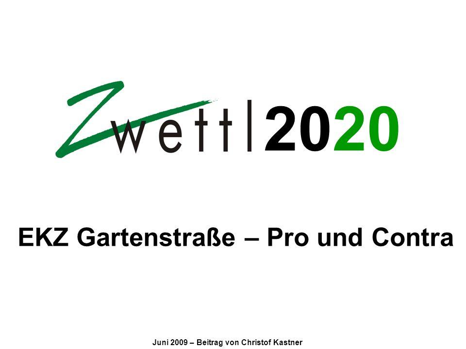20 EKZ Gartenstraße – Pro und ContraJuni 2009 Zwettl braucht wirtschaftliche Impulse.