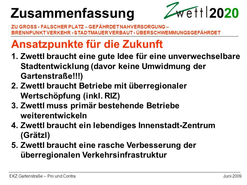 20 EKZ Gartenstraße – Pro und ContraJuni 2009 Zusammenfassung ZU GROSS - FALSCHER PLATZ – GEFÄHRDET NAHVERSORGUNG – BRENNPUNKT VERKEHR - STADTMAUER VE