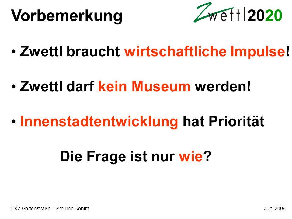 20 EKZ Gartenstraße – Pro und ContraJuni 2009 Zwettl braucht wirtschaftliche Impulse! Zwettl darf kein Museum werden! Innenstadtentwicklung hat Priori