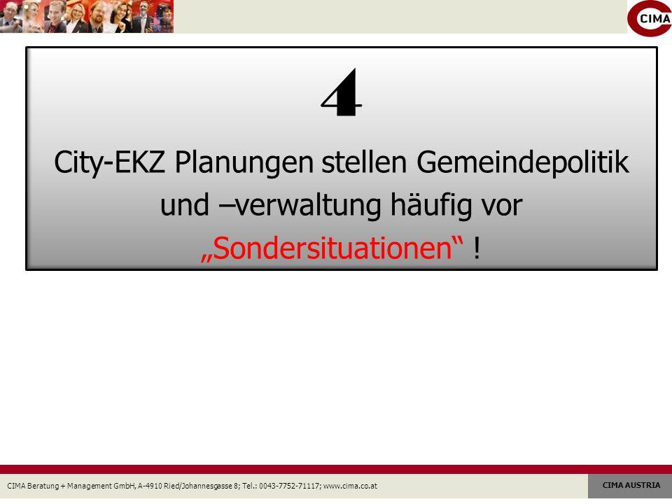 CIMA Beratung + Management GmbH, A-4910 Ried/Johannesgasse 8; Tel.: 0043-7752-71117; www.cima.co.at CIMA AUSTRIA 4 City-EKZ Planungen stellen Gemeindepolitik und –verwaltung häufig vor Sondersituationen !