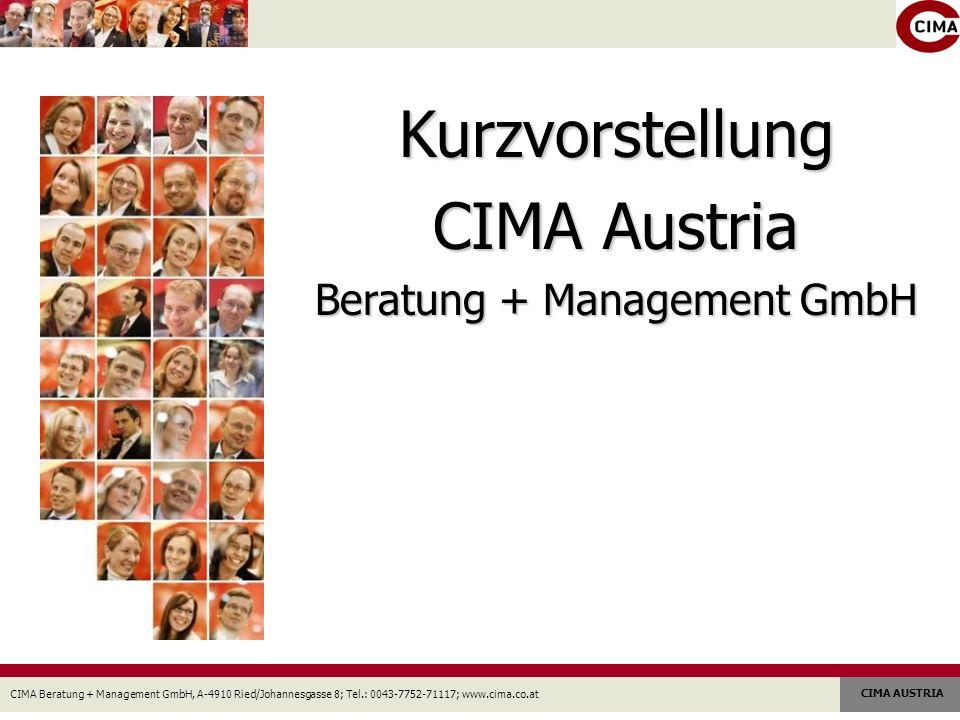 CIMA Beratung + Management GmbH, A-4910 Ried/Johannesgasse 8; Tel.: 0043-7752-71117; www.cima.co.at CIMA AUSTRIA Kurzvorstellung CIMA Austria Beratung + Management GmbH