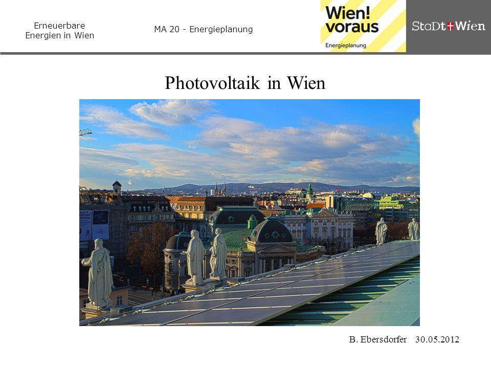 Erneuerbare Energien in Wien MA 20 - Energieplanung B. Ebersdorfer 30.05.2012 Photovoltaik in Wien