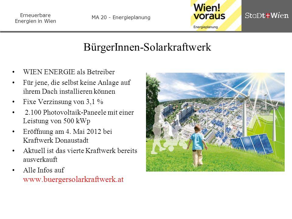 Erneuerbare Energien in Wien MA 20 - Energieplanung BürgerInnen-Solarkraftwerk WIEN ENERGIE als Betreiber Für jene, die selbst keine Anlage auf ihrem