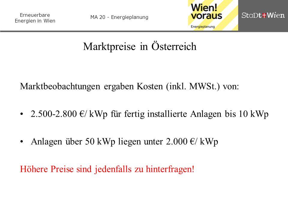 Erneuerbare Energien in Wien MA 20 - Energieplanung Marktpreise in Österreich Marktbeobachtungen ergaben Kosten (inkl. MWSt.) von: 2.500-2.800 / kWp f