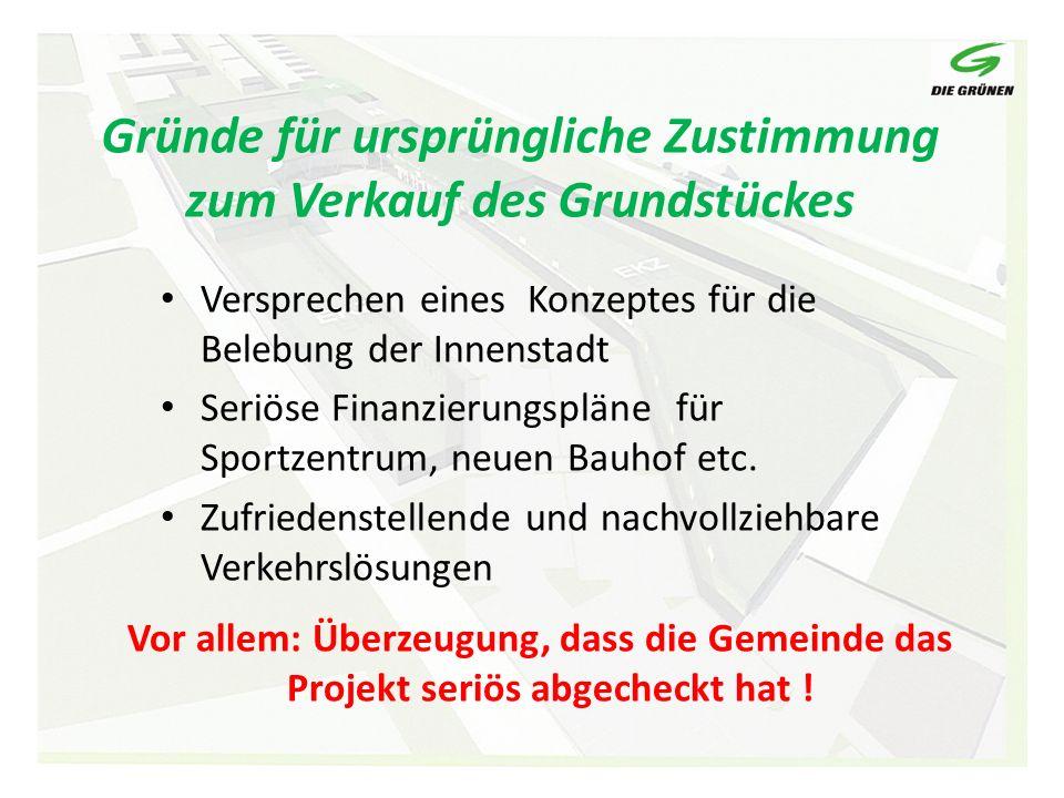 Gründe für ursprüngliche Zustimmung zum Verkauf des Grundstückes Versprechen eines Konzeptes für die Belebung der Innenstadt Seriöse Finanzierungsplän