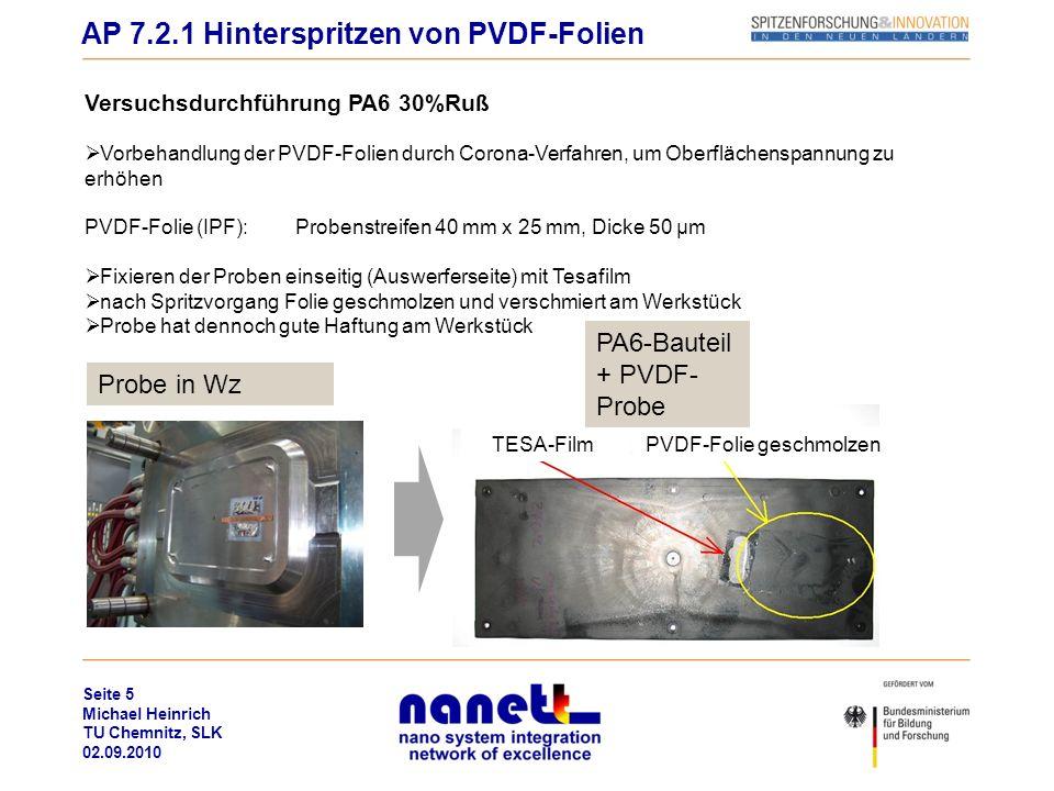 Seite 5 Michael Heinrich TU Chemnitz, SLK 02.09.2010 Versuchsdurchführung PA6 30%Ruß Vorbehandlung der PVDF-Folien durch Corona-Verfahren, um Oberfläc