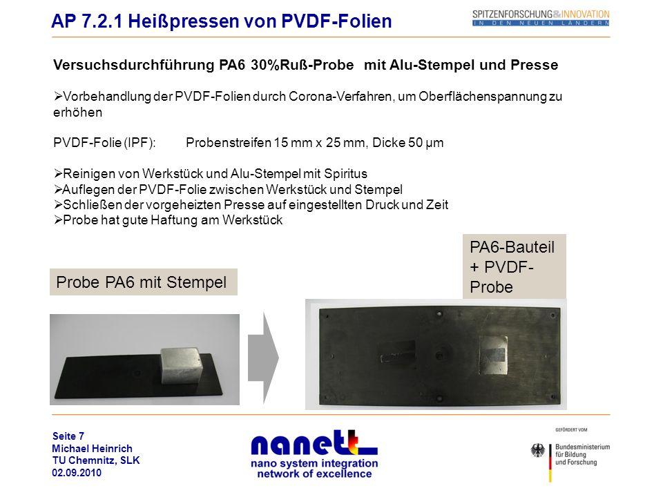 Seite 7 Michael Heinrich TU Chemnitz, SLK 02.09.2010 Versuchsdurchführung PA6 30%Ruß-Probe mit Alu-Stempel und Presse Vorbehandlung der PVDF-Folien du