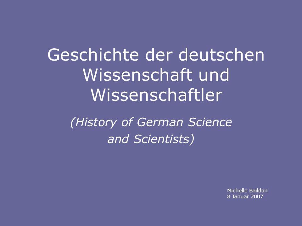 Geschichte der deutschen Wissenschaft und Wissenschaftler (History of German Science and Scientists) Michelle Baildon 8 Januar 2007
