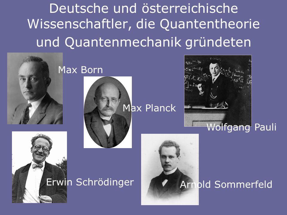 Max Born Max Planck Wolfgang Pauli Erwin Schrödinger Deutsche und österreichische Wissenschaftler, die Quantentheorie und Quantenmechanik gründeten Arnold Sommerfeld