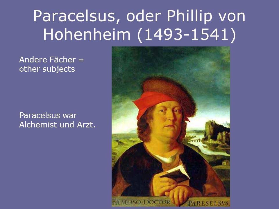 Paracelsus, oder Phillip von Hohenheim (1493-1541) Andere Fächer = other subjects Paracelsus war Alchemist und Arzt.