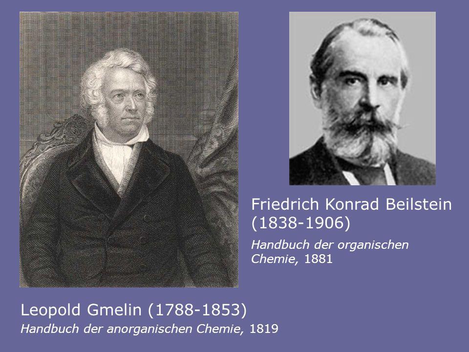 Friedrich Konrad Beilstein (1838-1906) Leopold Gmelin (1788-1853) Handbuch der anorganischen Chemie, 1819 Handbuch der organischen Chemie, 1881