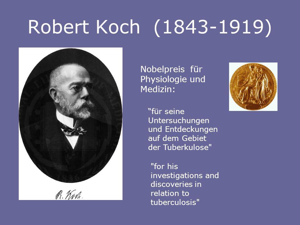 Robert Koch (1843-1919) for his investigations and discoveries in relation to tuberculosis Nobelpreis für Physiologie und Medizin: für seine Untersuchungen und Entdeckungen auf dem Gebiet der Tuberkulose