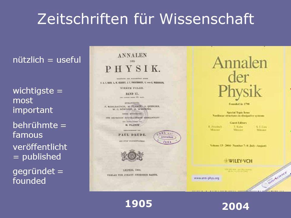 1905 2004 Zeitschriften für Wissenschaft wichtigste = most important nützlich = useful veröffentlicht = published behrühmte = famous gegründet = founded