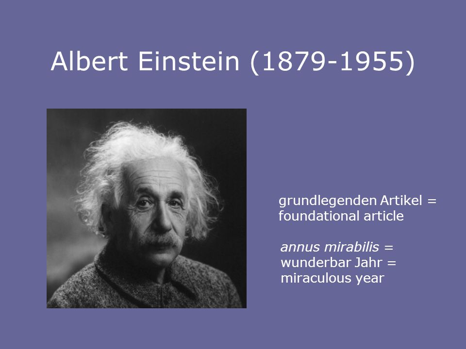 grundlegenden Artikel = foundational article annus mirabilis = wunderbar Jahr = miraculous year Albert Einstein (1879-1955)