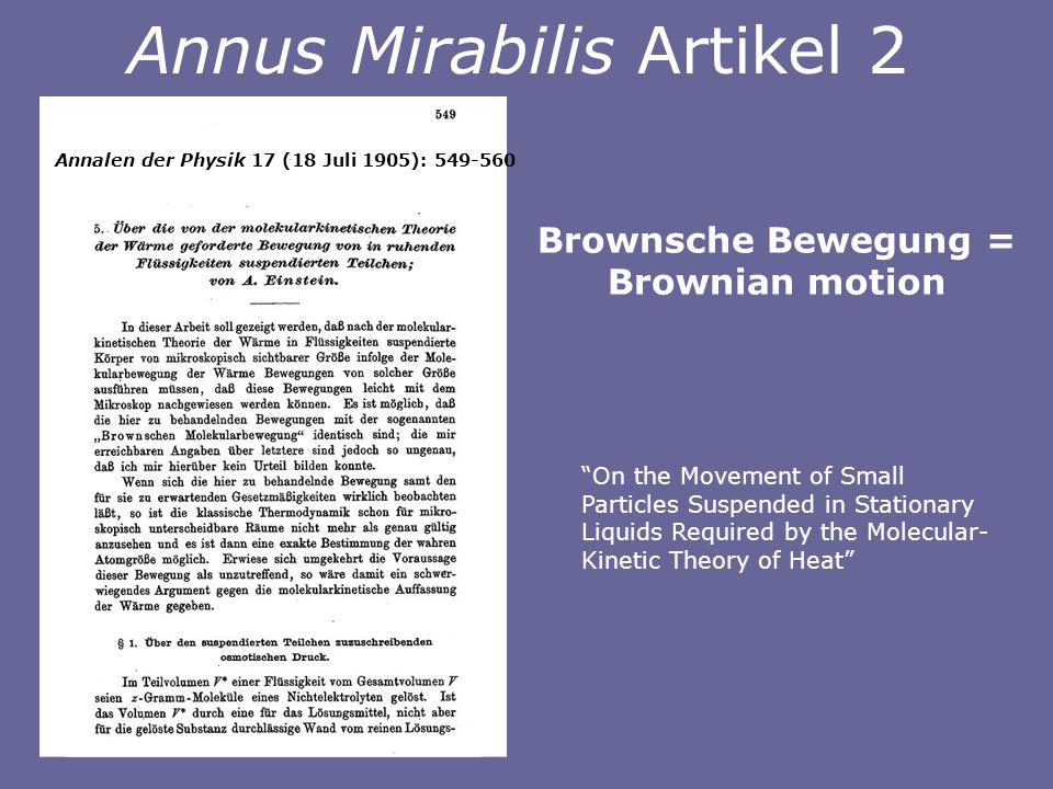 On the Movement of Small Particles Suspended in Stationary Liquids Required by the Molecular- Kinetic Theory of Heat Brownsche Bewegung = Brownian motion Annalen der Physik 17 (18 Juli 1905): 549-560 Annus Mirabilis Artikel 2