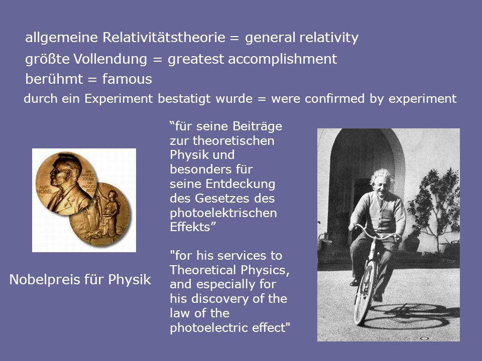Nobelpreis für Physik allgemeine Relativitätstheorie = general relativity größte Vollendung = greatest accomplishment berühmt = famous durch ein Exper