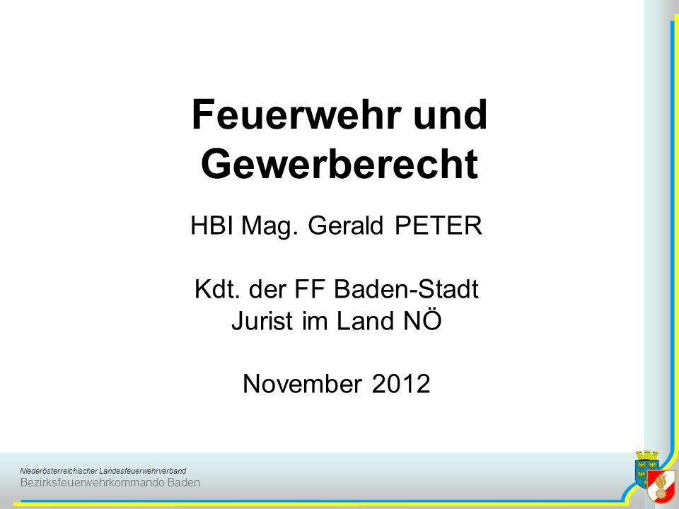 Niederösterreichischer Landesfeuerwehrverband Bezirksfeuerwehrkommando Baden Feuerwehr und Gewerberecht HBI Mag. Gerald PETER Kdt. der FF Baden-Stadt