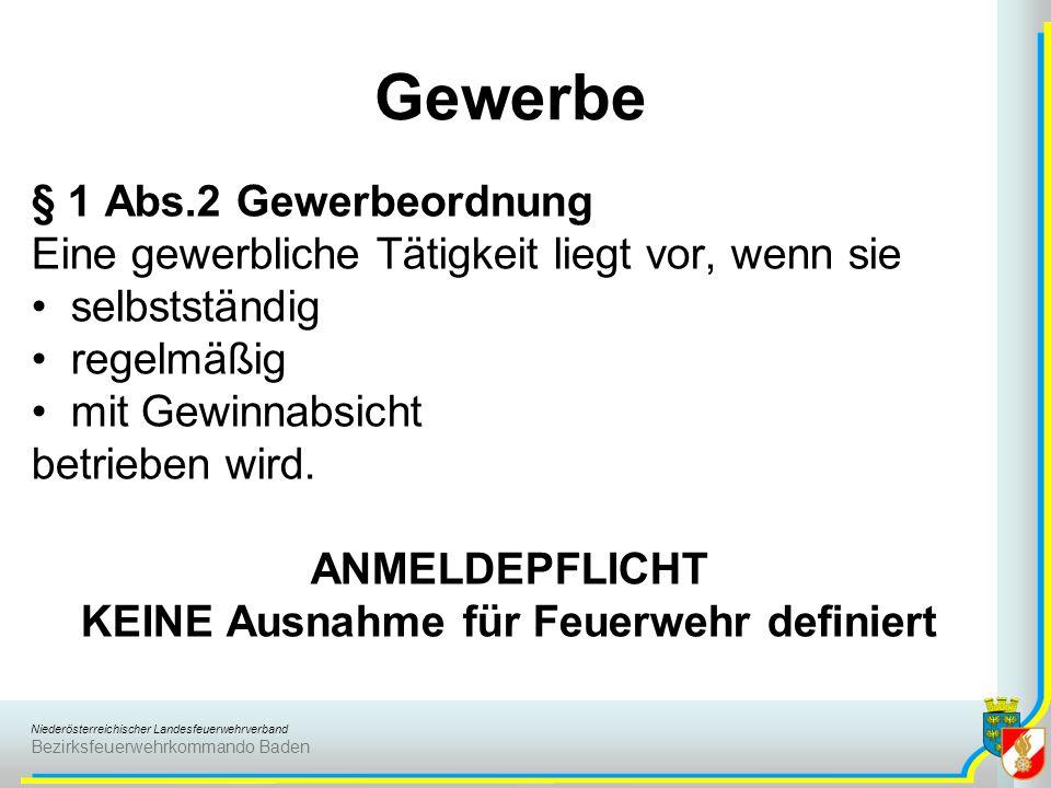 Niederösterreichischer Landesfeuerwehrverband Bezirksfeuerwehrkommando Baden Gewerbe § 1 Abs.2 Gewerbeordnung Eine gewerbliche Tätigkeit liegt vor, we
