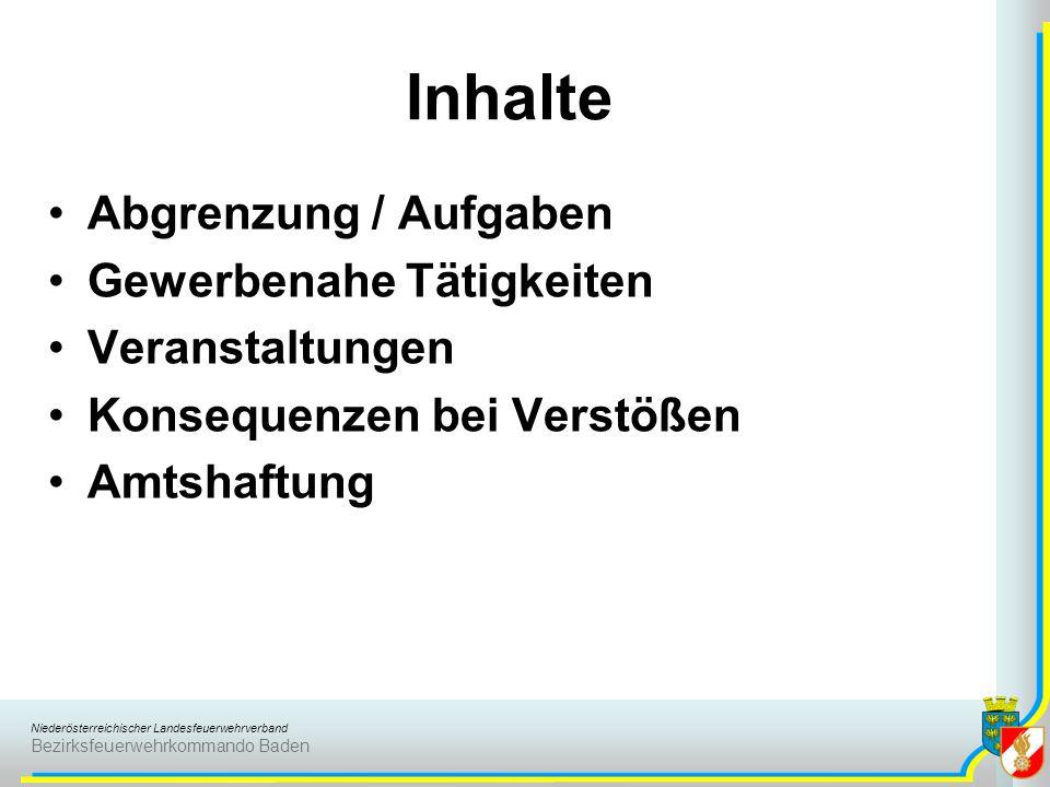 Niederösterreichischer Landesfeuerwehrverband Bezirksfeuerwehrkommando Baden Inhalte Abgrenzung / Aufgaben Gewerbenahe Tätigkeiten Veranstaltungen Kon