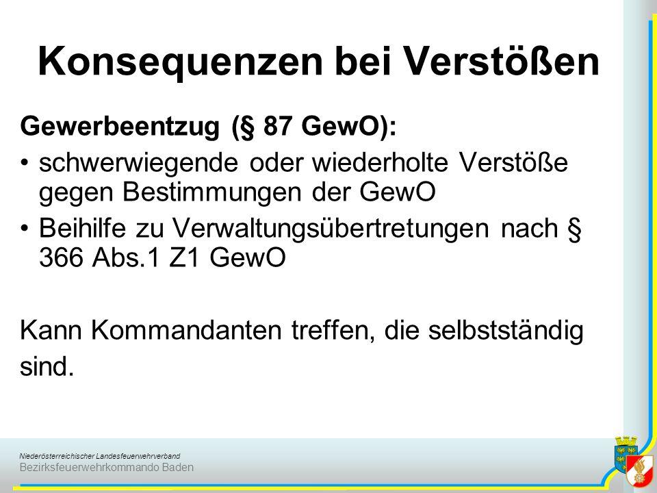 Niederösterreichischer Landesfeuerwehrverband Bezirksfeuerwehrkommando Baden Konsequenzen bei Verstößen Gewerbeentzug (§ 87 GewO): schwerwiegende oder
