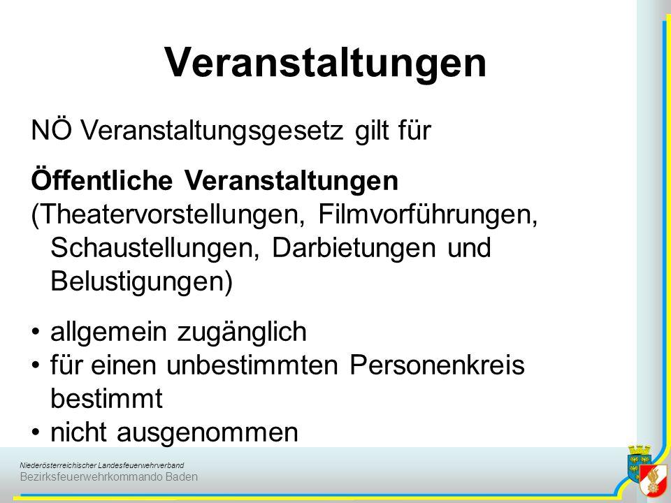 Niederösterreichischer Landesfeuerwehrverband Bezirksfeuerwehrkommando Baden Veranstaltungen NÖ Veranstaltungsgesetz gilt für Öffentliche Veranstaltun