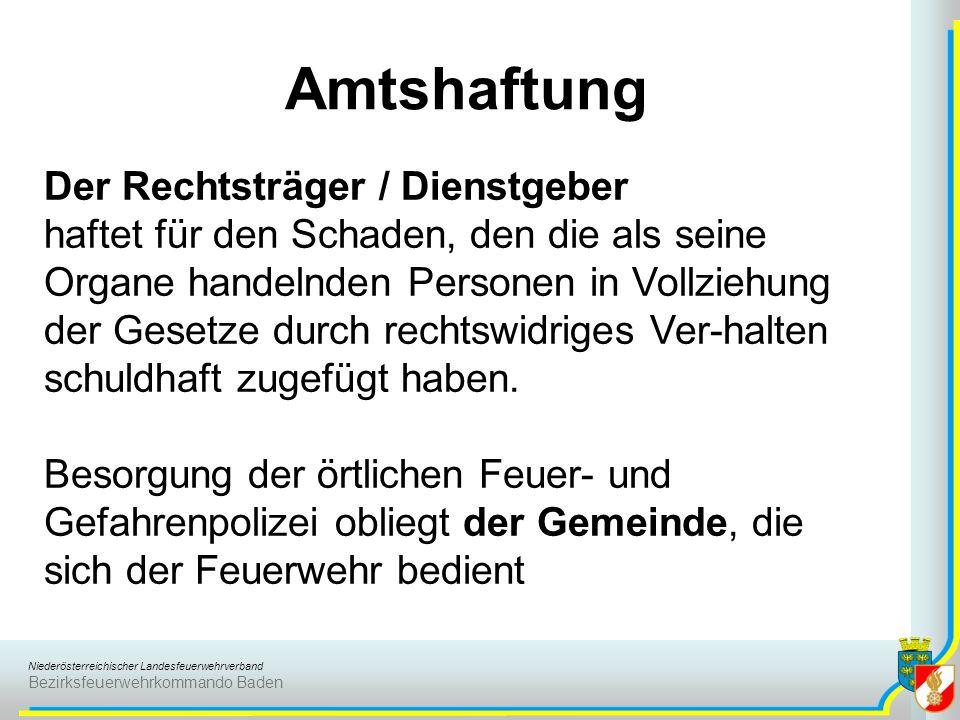 Niederösterreichischer Landesfeuerwehrverband Bezirksfeuerwehrkommando Baden Amtshaftung Der Rechtsträger / Dienstgeber haftet für den Schaden, den di