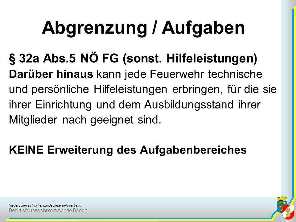 Niederösterreichischer Landesfeuerwehrverband Bezirksfeuerwehrkommando Baden § 32a Abs.5 NÖ FG (sonst. Hilfeleistungen) Darüber hinaus kann jede Feuer