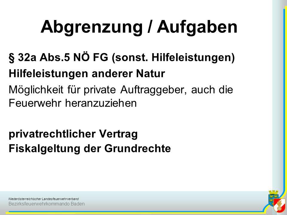 Niederösterreichischer Landesfeuerwehrverband Bezirksfeuerwehrkommando Baden § 32a Abs.5 NÖ FG (sonst. Hilfeleistungen) Hilfeleistungen anderer Natur