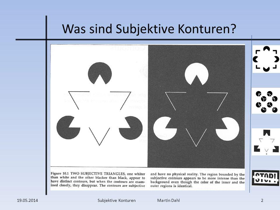 Was sind Subjektive Konturen? 19.05.20142Subjektive Konturen Martin Dahl