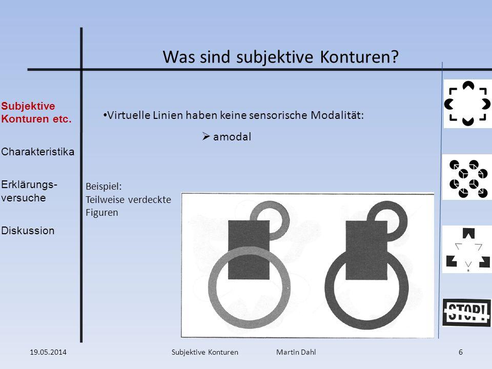 Subjektive Konturen etc. Charakteristika Erklärungs- versuche Diskussion Was sind subjektive Konturen? Virtuelle Linien haben keine sensorische Modali