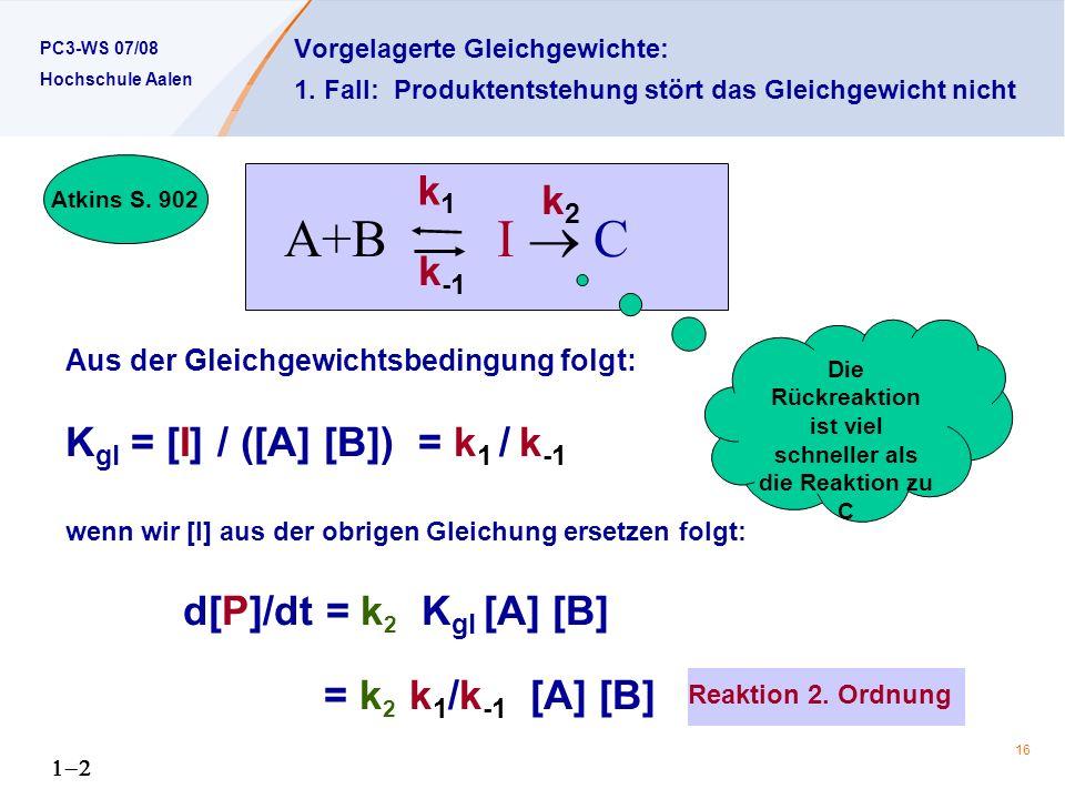PC3-WS 07/08 Hochschule Aalen 16 Vorgelagerte Gleichgewichte: 1.