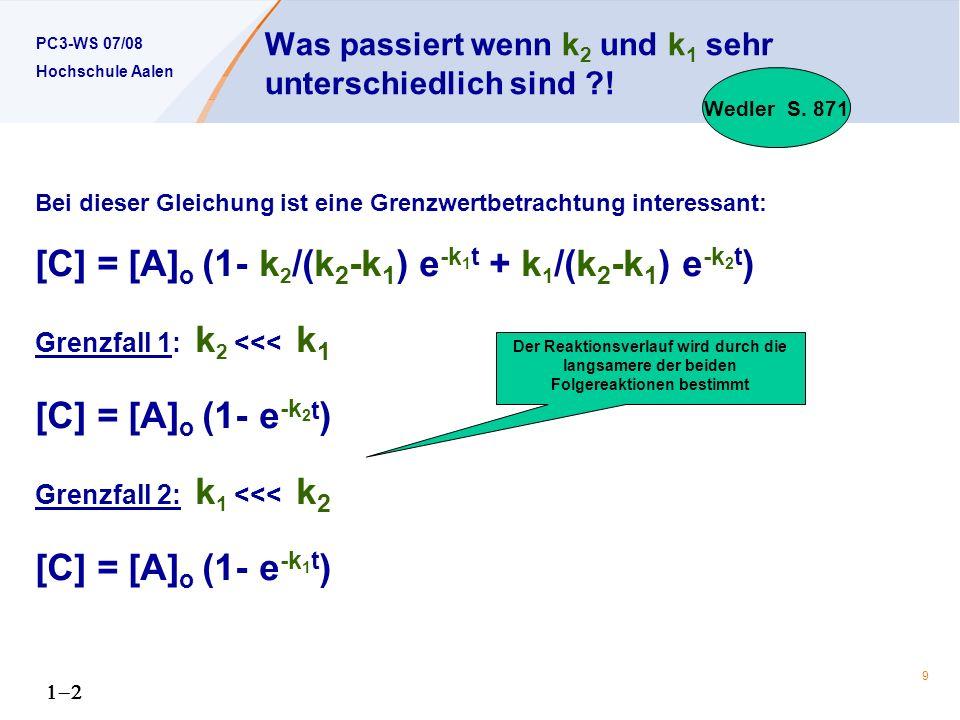 PC3-WS 07/08 Hochschule Aalen 9 Was passiert wenn k 2 und k 1 sehr unterschiedlich sind ?! Bei dieser Gleichung ist eine Grenzwertbetrachtung interess