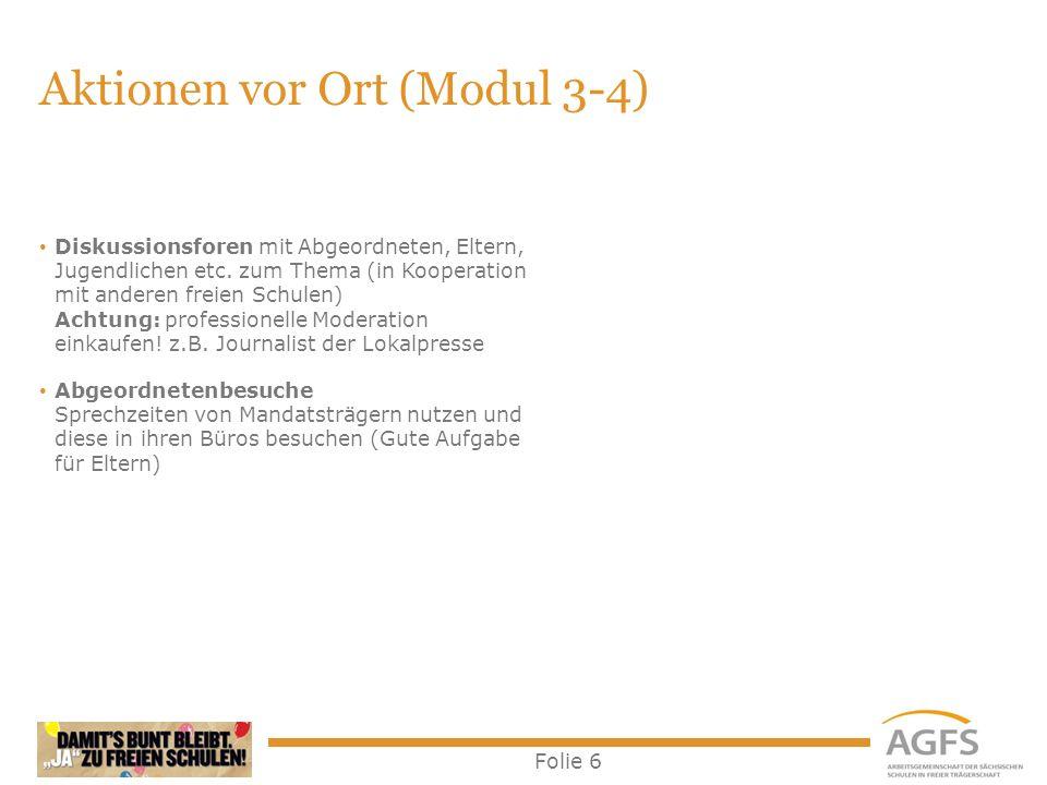 Folie 6 Aktionen vor Ort (Modul 3-4) Diskussionsforen mit Abgeordneten, Eltern, Jugendlichen etc.