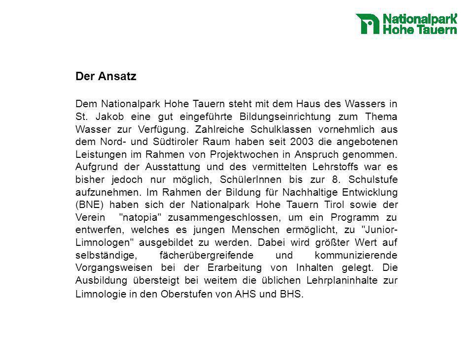 Der Ansatz Dem Nationalpark Hohe Tauern steht mit dem Haus des Wassers in St. Jakob eine gut eingeführte Bildungseinrichtung zum Thema Wasser zur Verf
