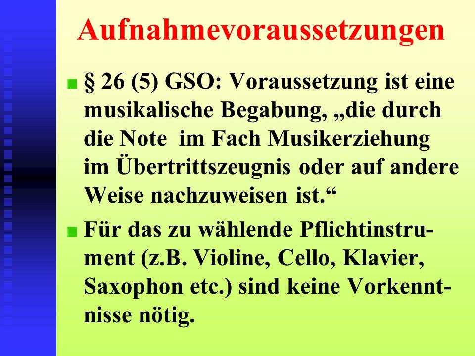 Aufnahmevoraussetzungen § 26 (5) GSO: Voraussetzung ist eine musikalische Begabung, die durch die Note im Fach Musikerziehung im Übertrittszeugnis ode