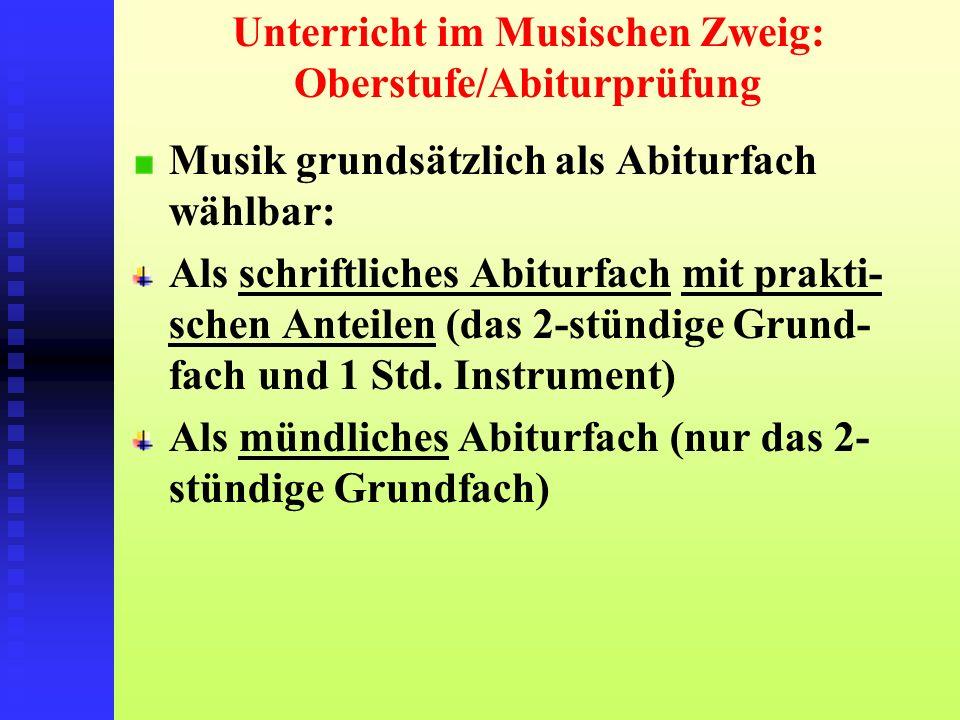 Unterricht im Musischen Zweig: Oberstufe/Abiturprüfung Musik grundsätzlich als Abiturfach wählbar: Als schriftliches Abiturfach mit prakti- schen Ante
