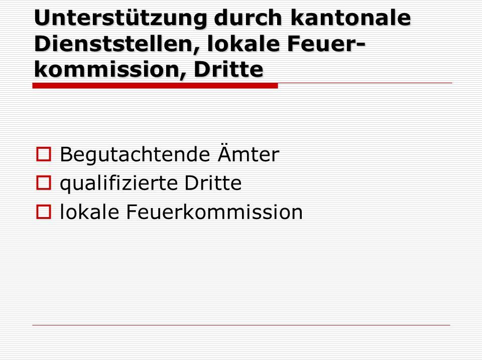 Unterstützung durch kantonale Dienststellen, lokale Feuer- kommission, Dritte Begutachtende Ämter qualifizierte Dritte lokale Feuerkommission