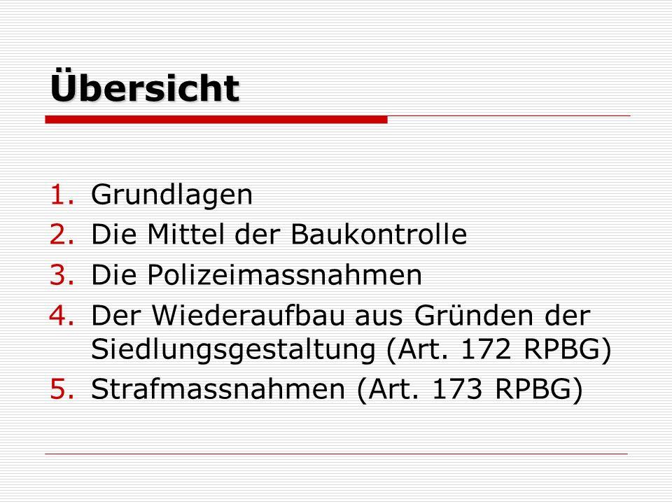 Übersicht 1.Grundlagen 2.Die Mittel der Baukontrolle 3.Die Polizeimassnahmen 4.Der Wiederaufbau aus Gründen der Siedlungsgestaltung (Art.