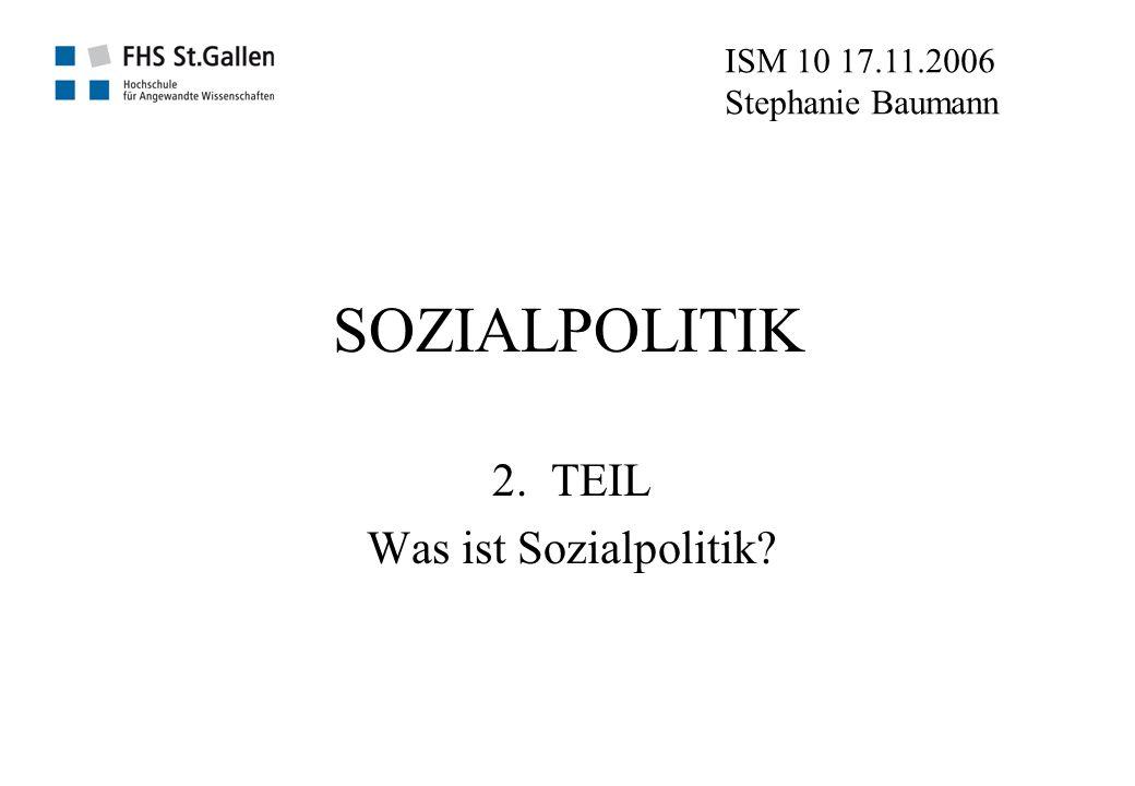 SOZIALPOLITIK 2. TEIL Was ist Sozialpolitik? ISM 10 17.11.2006 Stephanie Baumann