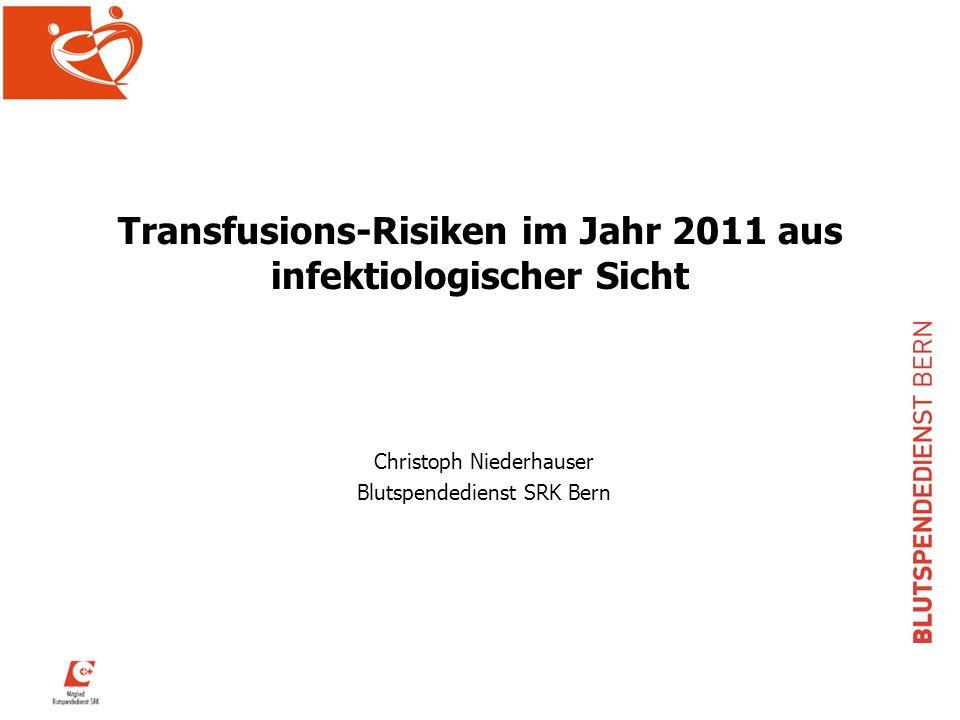 Transfusions-Risiken im Jahr 2011 aus infektiologischer Sicht Christoph Niederhauser Blutspendedienst SRK Bern