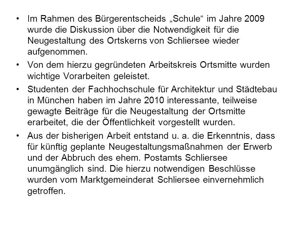 Im Rahmen des Bürgerentscheids Schule im Jahre 2009 wurde die Diskussion über die Notwendigkeit für die Neugestaltung des Ortskerns von Schliersee wie
