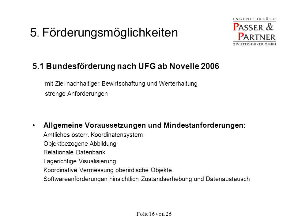 Folie von 2616 5. Förderungsmöglichkeiten 5.1 Bundesförderung nach UFG ab Novelle 2006 mit Ziel nachhaltiger Bewirtschaftung und Werterhaltung strenge