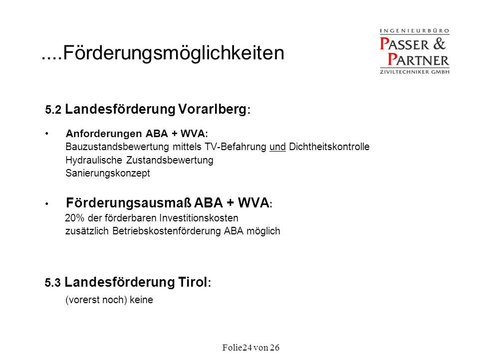 Folie von 2624 5.2 Landesförderung Vorarlberg : Anforderungen ABA + WVA : Bauzustandsbewertung mittels TV-Befahrung und Dichtheitskontrolle Hydraulisc