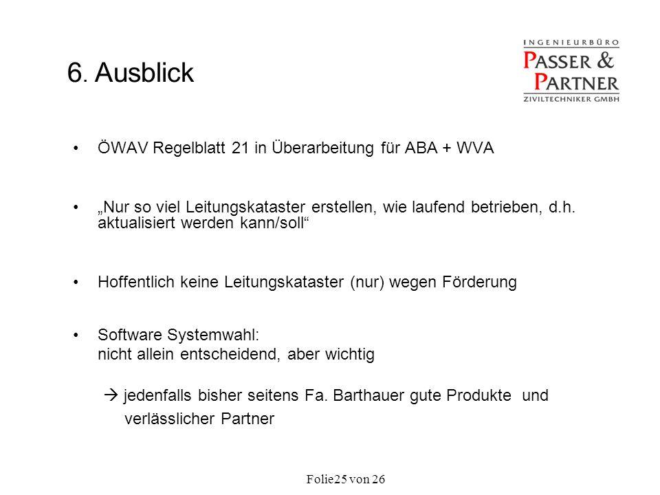 Folie von 2625 6. Ausblick ÖWAV Regelblatt 21 in Überarbeitung für ABA + WVA Nur so viel Leitungskataster erstellen, wie laufend betrieben, d.h. aktua