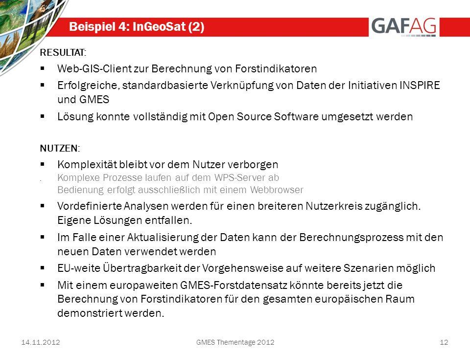 14.11.2012GMES Thementage 201212 Beispiel 4: InGeoSat (2) RESULTAT: Web-GIS-Client zur Berechnung von Forstindikatoren Erfolgreiche, standardbasierte