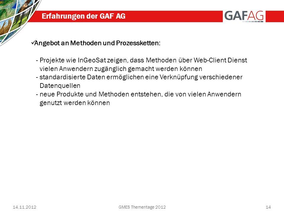 14.11.2012GMES Thementage 201214 Erfahrungen der GAF AG Angebot an Methoden und Prozessketten: - Projekte wie InGeoSat zeigen, dass Methoden über Web-
