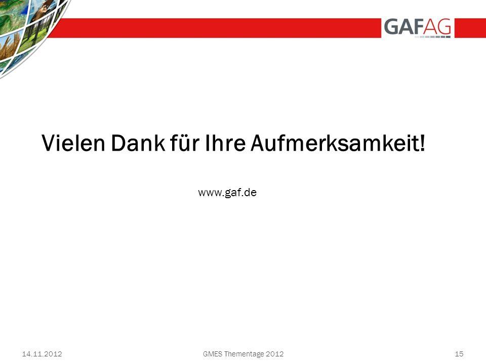 14.11.2012GMES Thementage 201215 Vielen Dank für Ihre Aufmerksamkeit! www.gaf.de